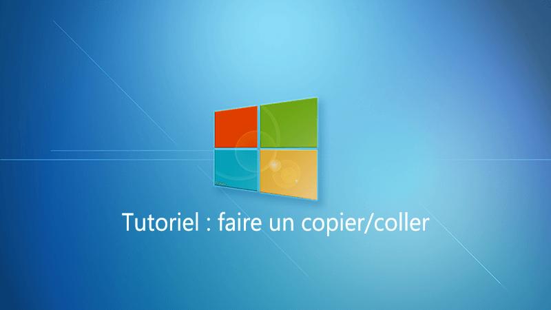 Faire un copier-coller, couper-coller, glisser-déposer avec Windows