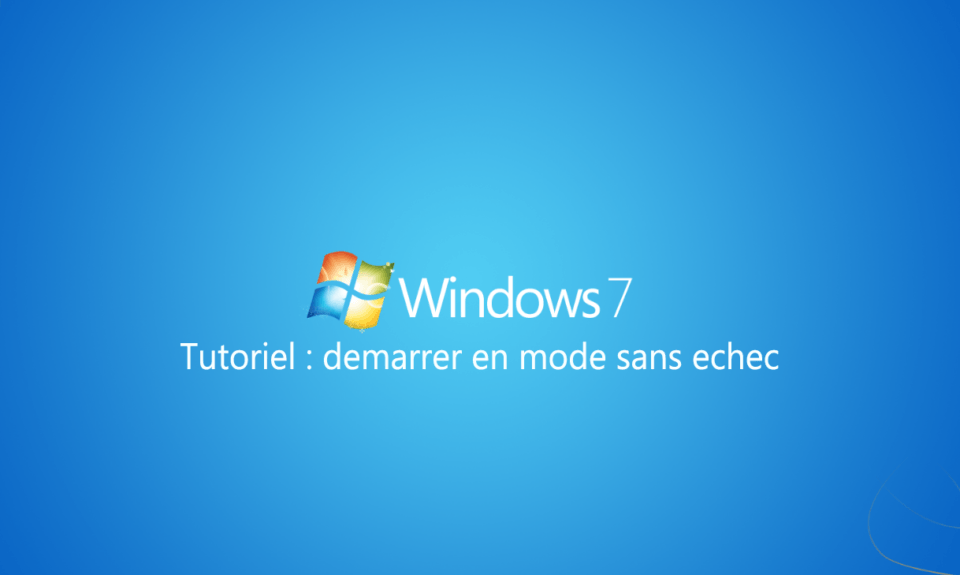 demarrer mode sans echec windows 7 et 8