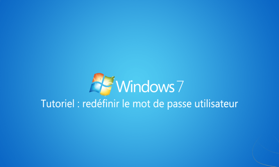redefinir mot de passe windows 7