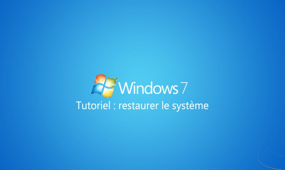 restaurer systeme windows 7