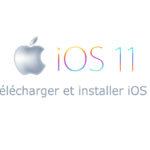 Comment télécharger et installer iOS 11