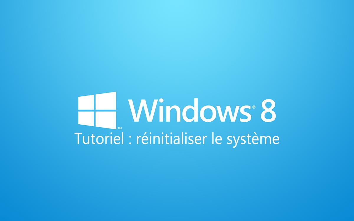 Réinitialiser le système Windows 8