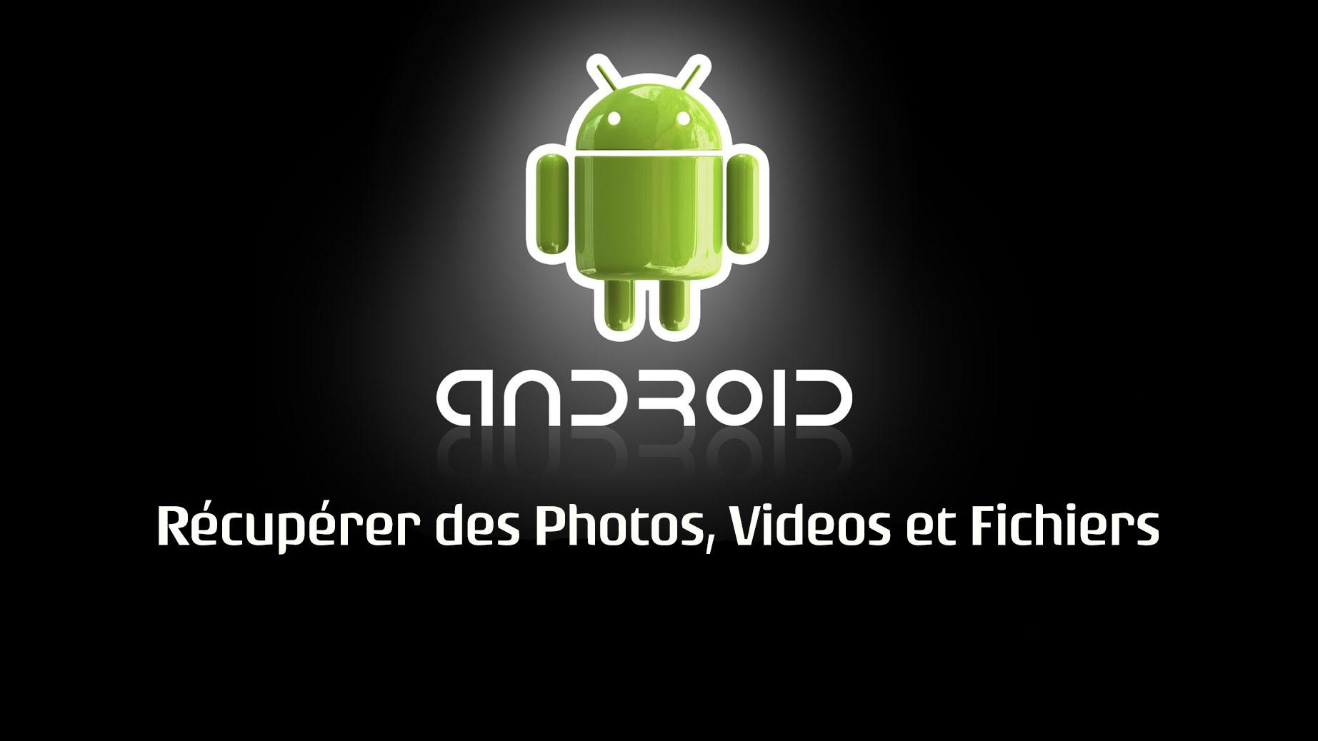 Comment récupérer des photos / videos supprimées sur Android