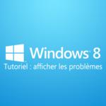 Afficher les problèmes de Windows 8