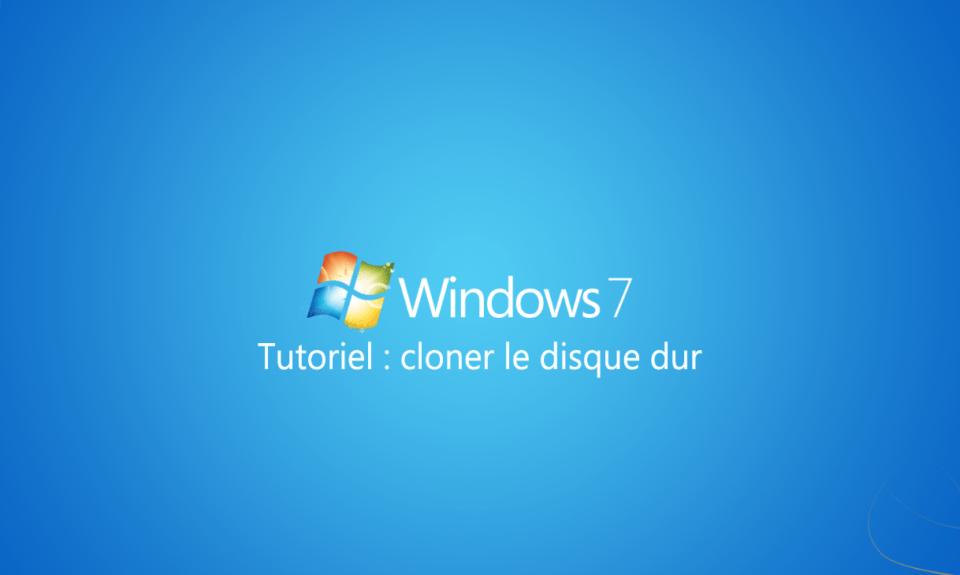 tutoriel cloner disque dur windows 7