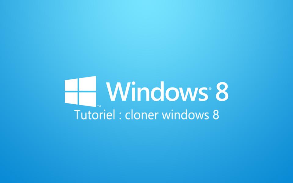 tutoriel cloner windows 8