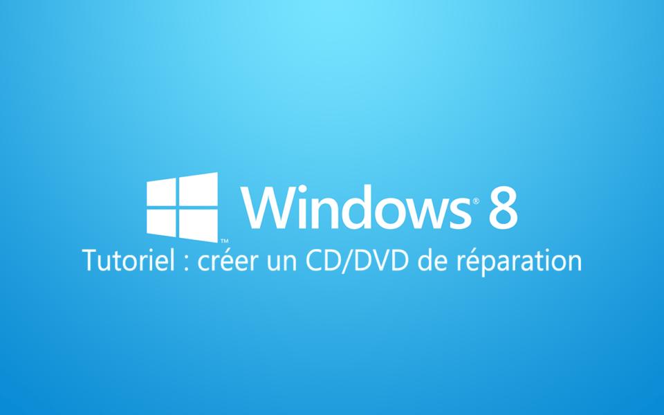 tutoriel creer dvd ou cd reparation windows 8