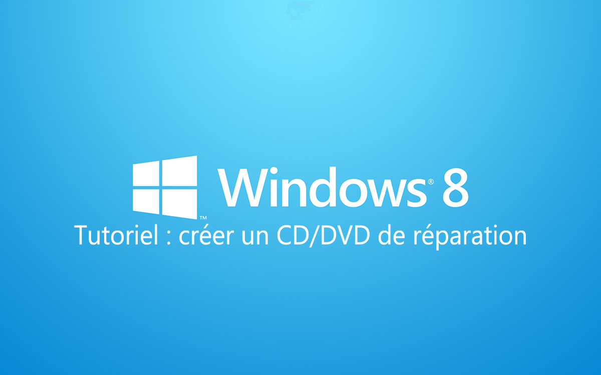 Créer un CD/DVD de réparation Windows 8