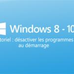 Désactiver les programmes au démarrage de Windows 8 et 10