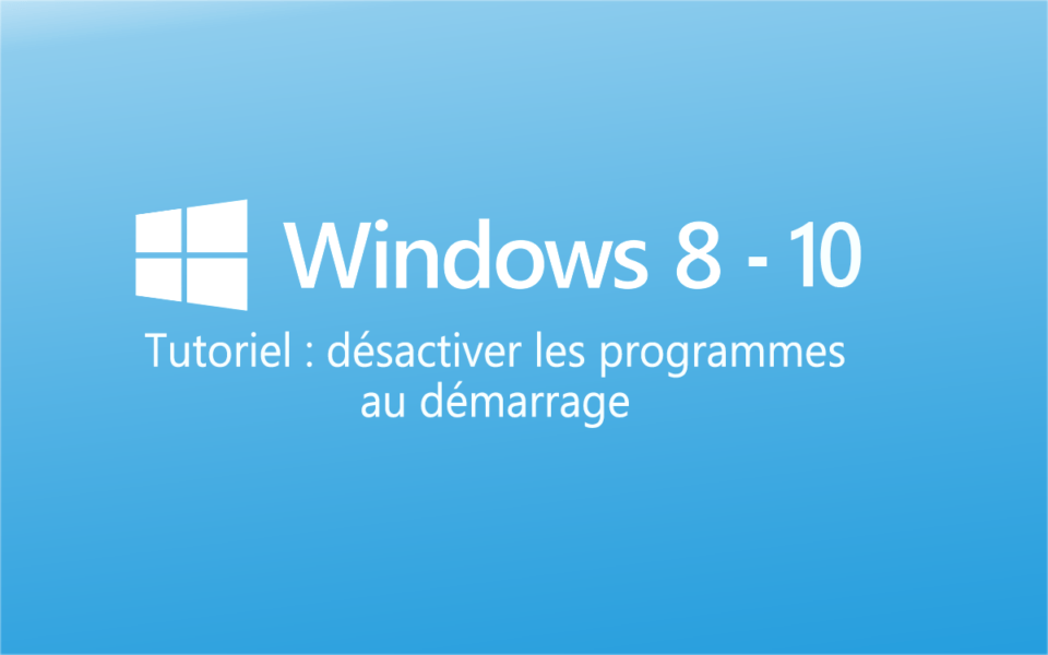tutoriel desactiver les programmes windows 8 10