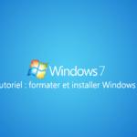 Comment formater et installer Windows 7?