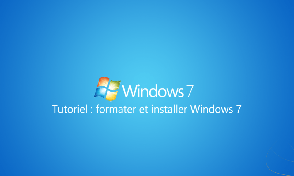 tutoriel formater installer windows 7