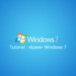 Comment réinstaller et réparer Windows 7?