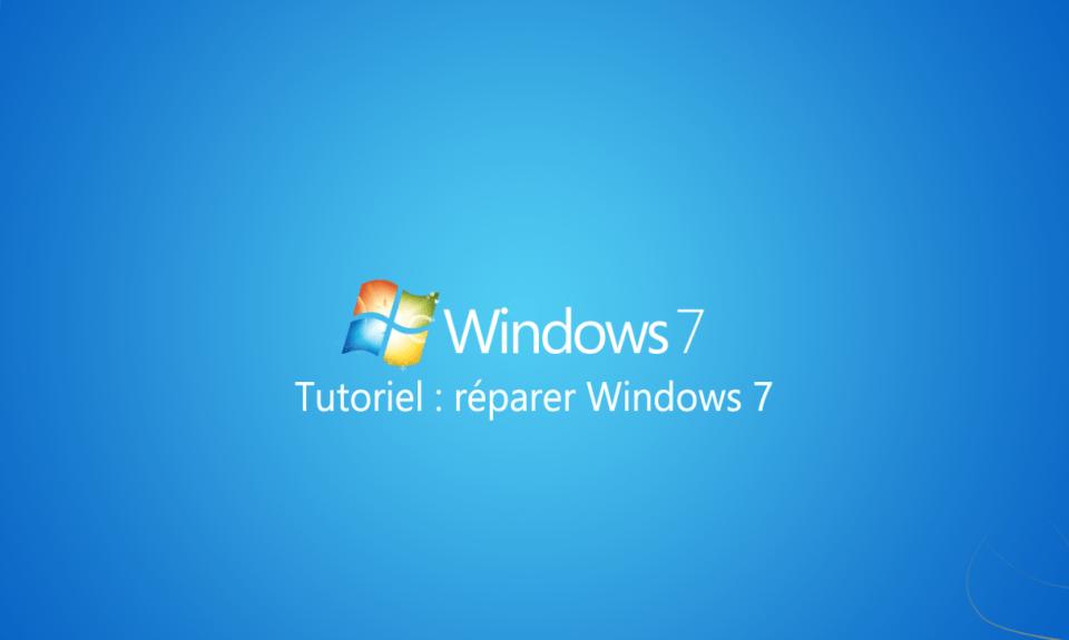 tutoriel réparer windows 7