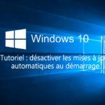 Comment désactiver les mises à jour automatiques de Windows 10